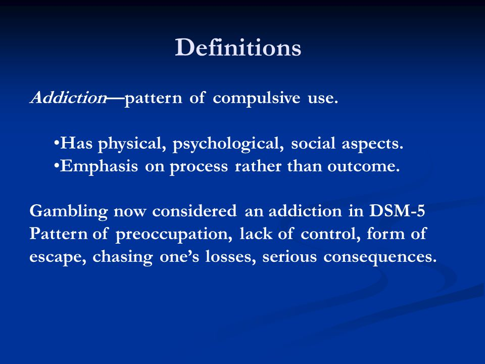 Definitions Addiction—pattern of compulsive use.