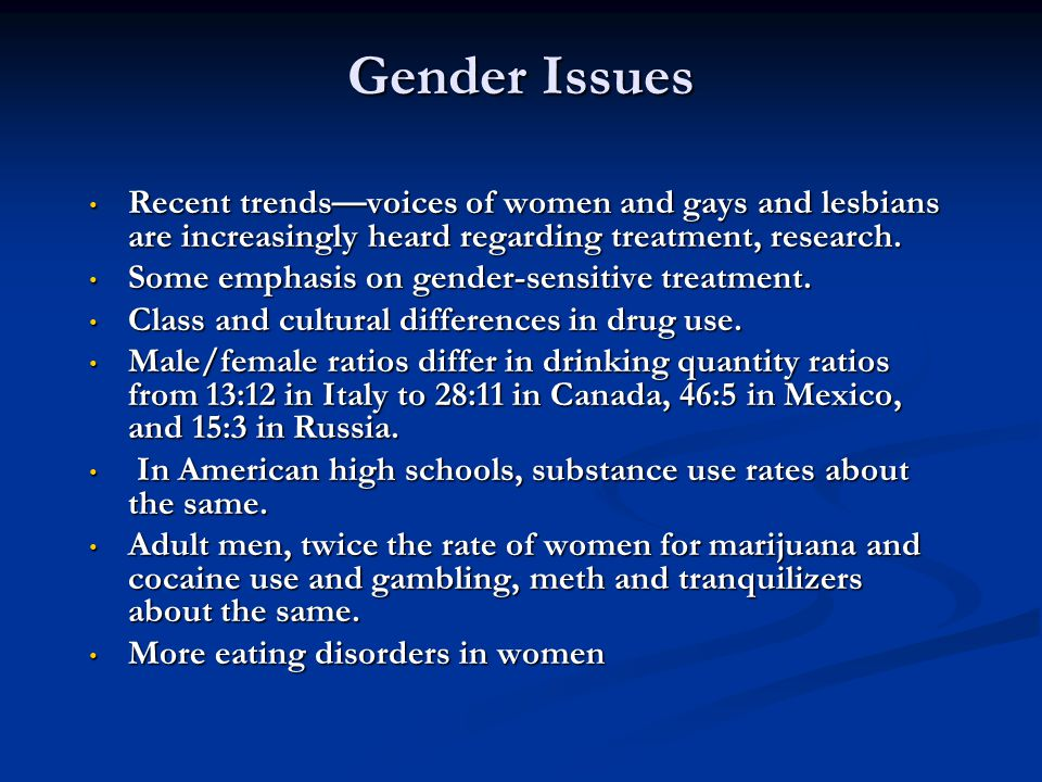 Gender Issues Recent trends—voices of women and gays and lesbians are increasingly heard regarding treatment, research.