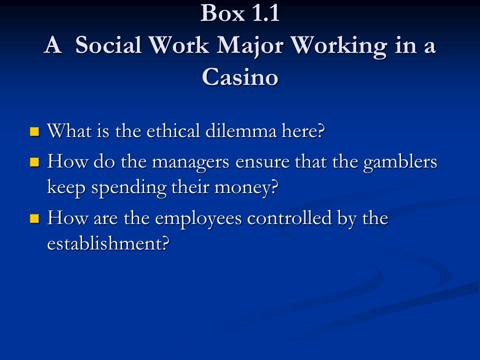 Box 1.1 A Social Work Major Working in a Casino