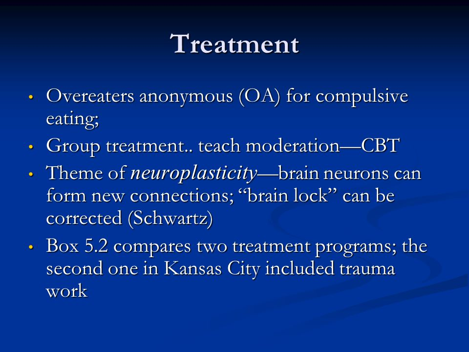 Treatment Overeaters anonymous (OA) for compulsive eating;