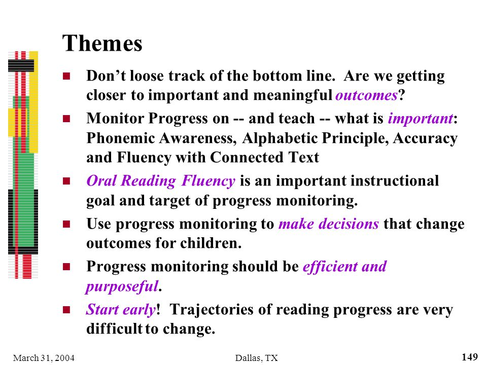 Themes Don't loose track of the bottom line. Are we getting closer to important and meaningful outcomes