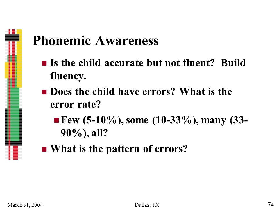 Phonemic Awareness Is the child accurate but not fluent Build fluency. Does the child have errors What is the error rate