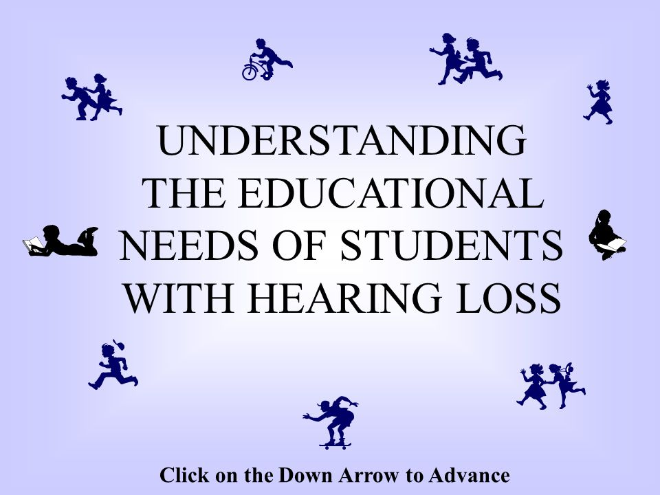 UNDERSTANDING THE EDUCATIONAL NEEDS OF STUDENTS WITH HEARING LOSS
