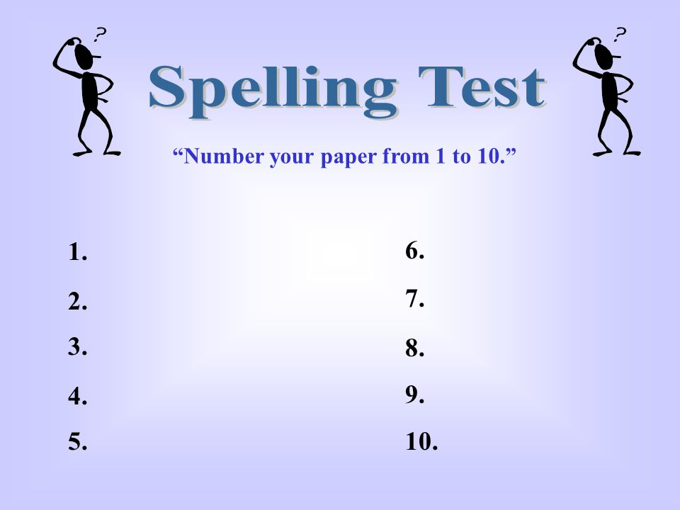 Spelling Test Number your paper from 1 to 10. 1. 6. 2. 7. 3. 8. 4. 9. 5. 10.