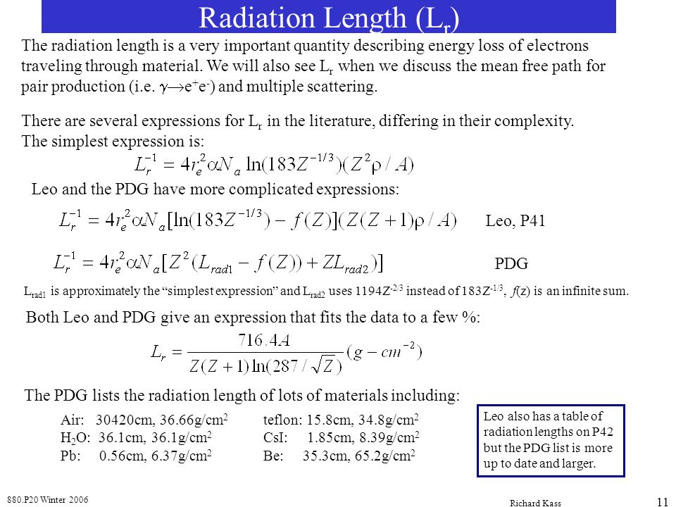 Radiation Length (Lr) The radiation length is a very important quantity describing energy loss of electrons.