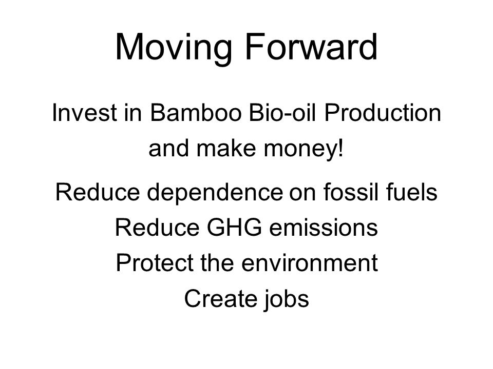 Moving Forward Invest in Bamboo Bio-oil Production and make money!