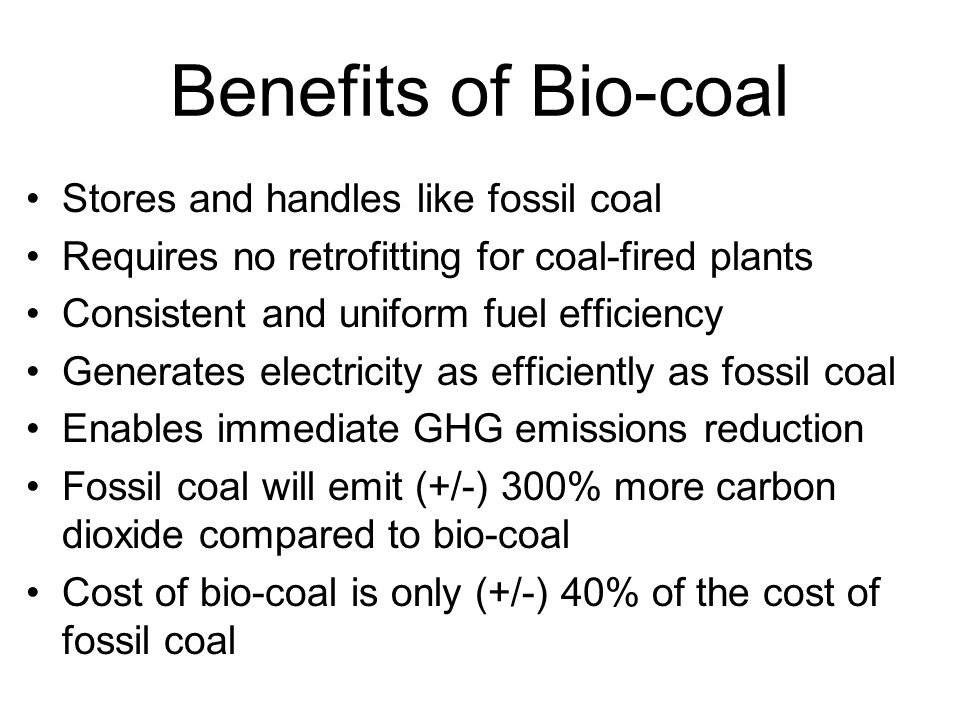 Benefits of Bio-coal Stores and handles like fossil coal