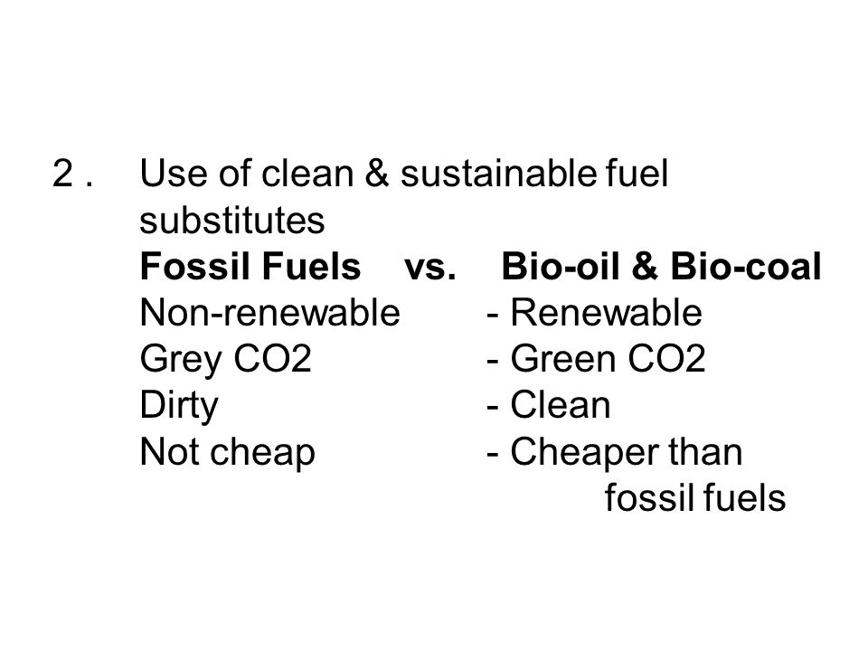 2. Use of clean & sustainable fuel. substitutes. Fossil Fuels vs