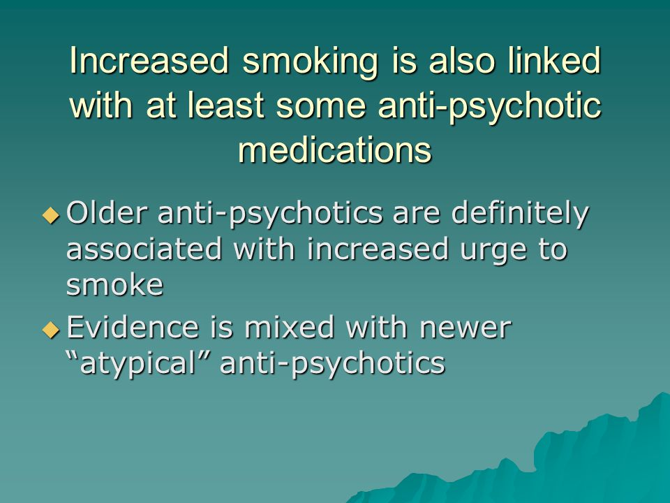 Increased smoking is also linked with at least some anti-psychotic medications