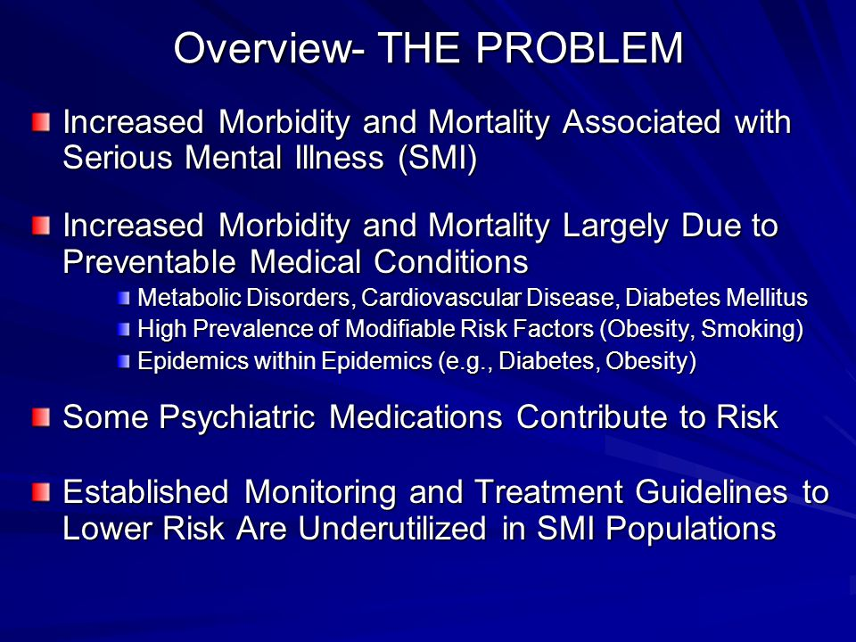 Overview- THE PROBLEM Increased Morbidity and Mortality Associated with Serious Mental Illness (SMI)