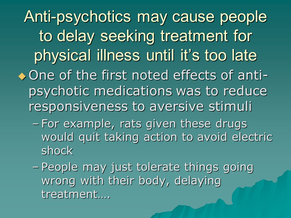 Anti-psychotics may cause people to delay seeking treatment for physical illness until it's too late