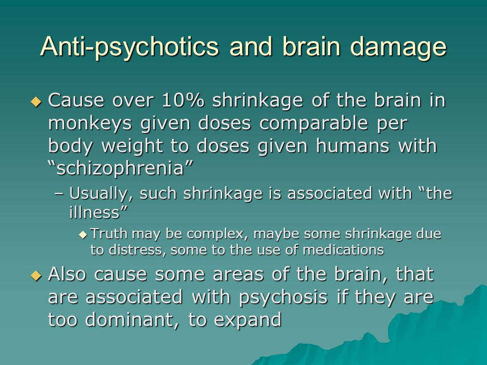 Anti-psychotics and brain damage