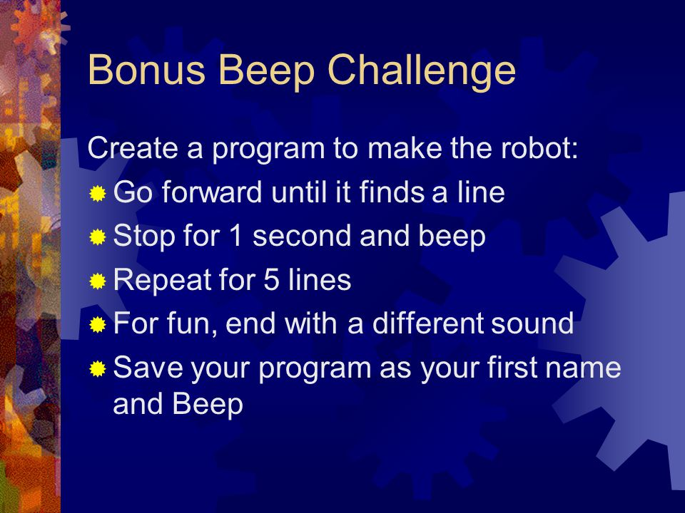 Bonus Beep Challenge Create a program to make the robot: