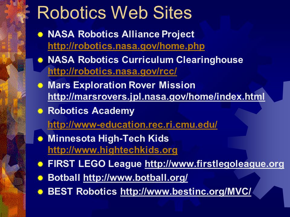 Robotics Web Sites NASA Robotics Alliance Project http://robotics.nasa.gov/home.php.
