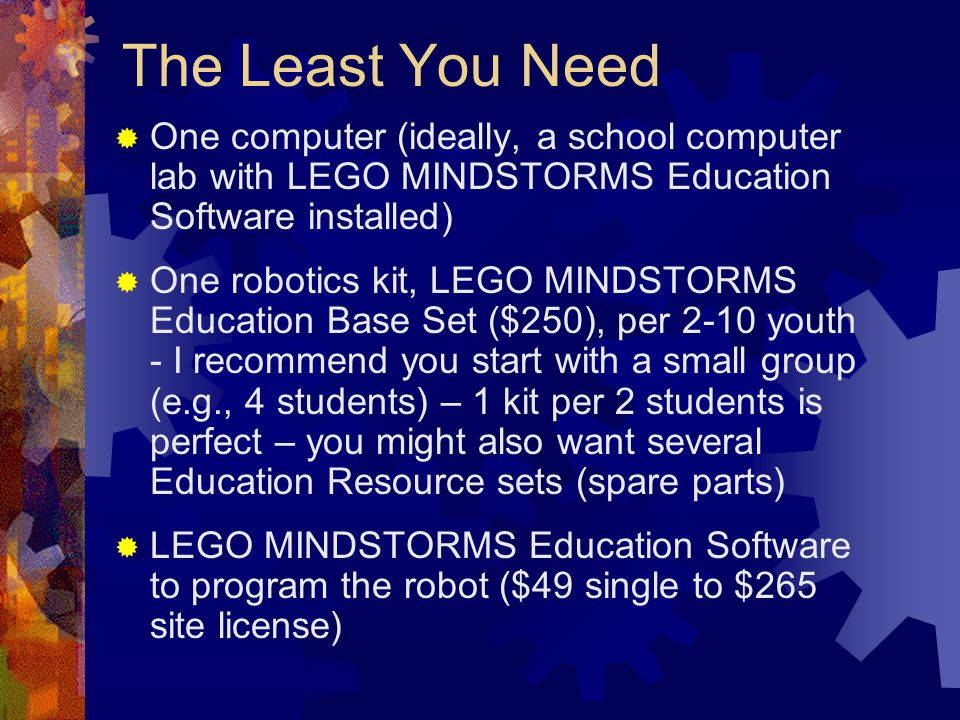 The Least You Need One computer (ideally, a school computer lab with LEGO MINDSTORMS Education Software installed)