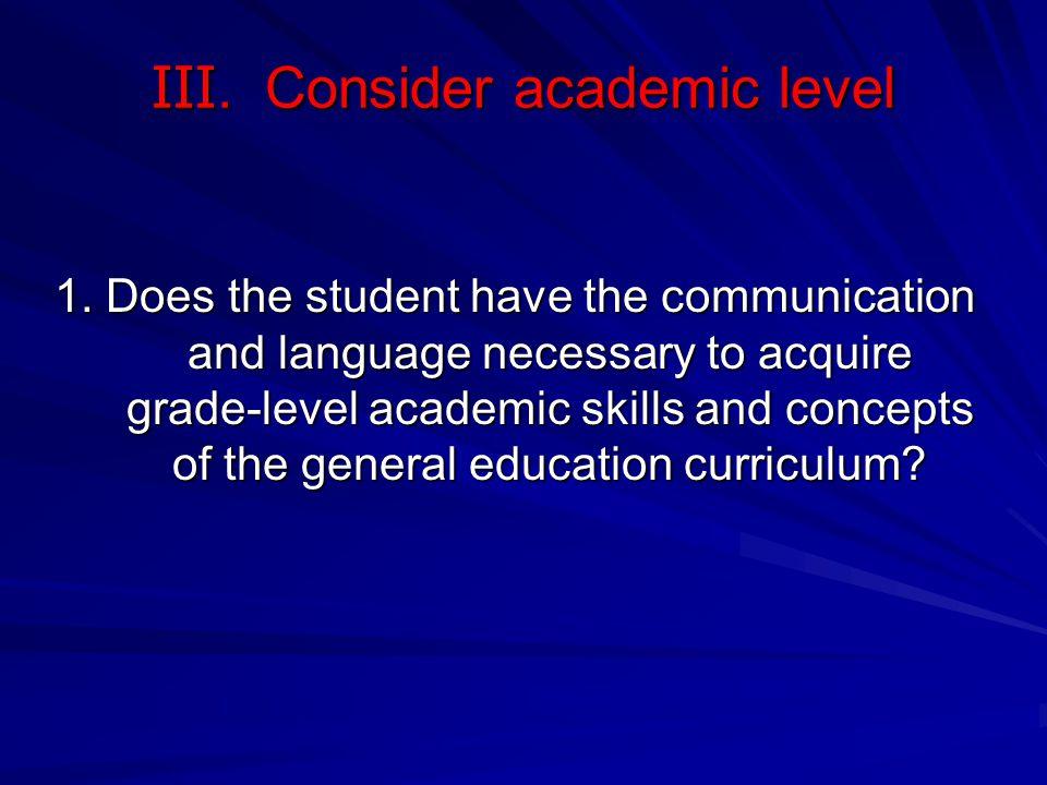 III. Consider academic level