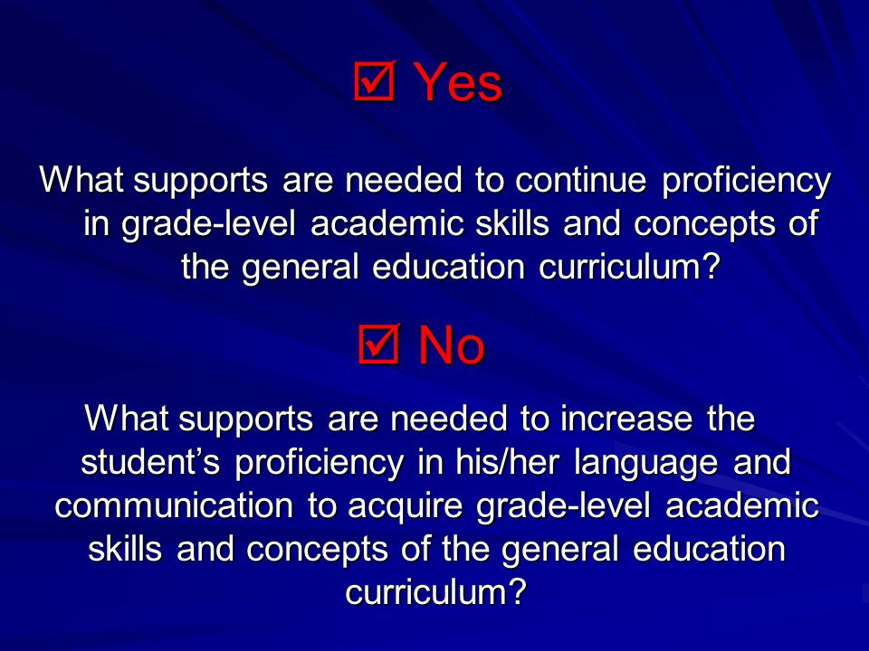  Yes What supports are needed to continue proficiency in grade-level academic skills and concepts of the general education curriculum