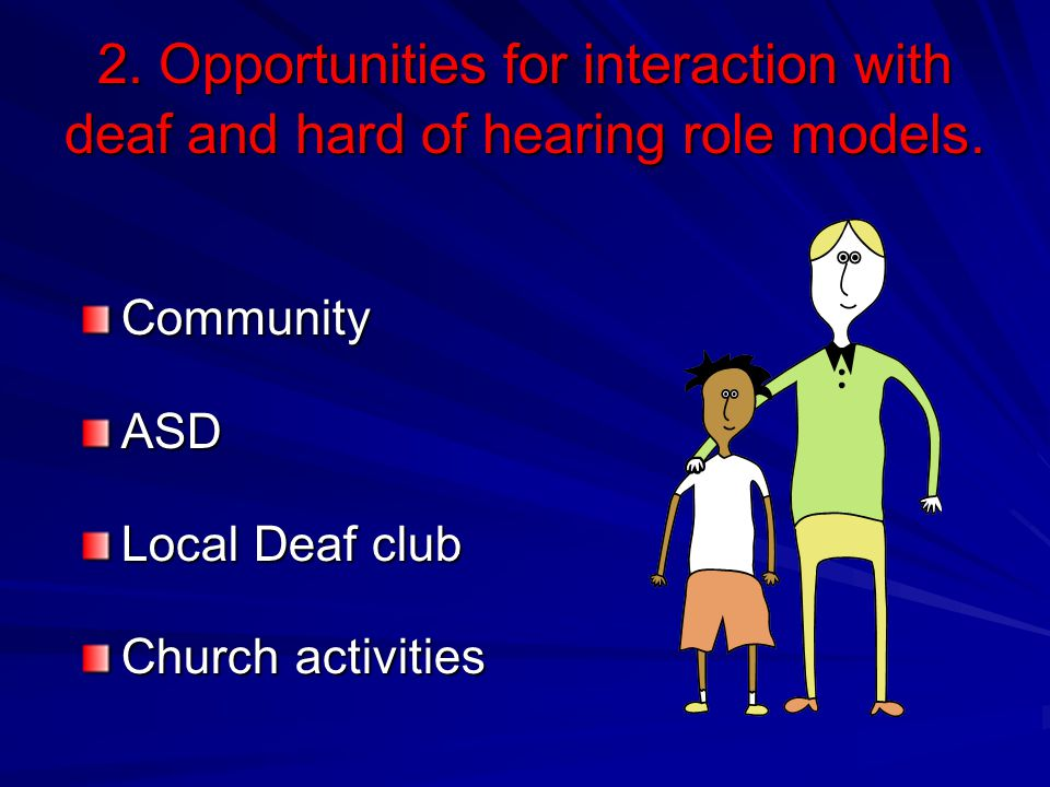2. Opportunities for interaction with deaf and hard of hearing role models.