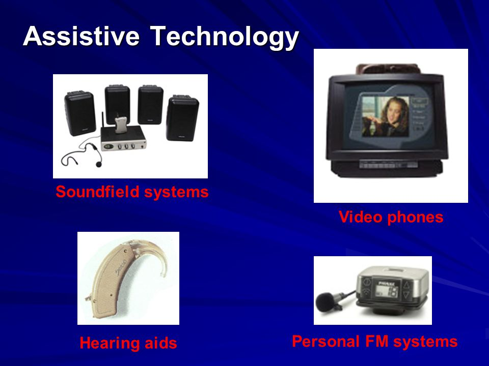 Assistive Technology Soundfield systems Video phones