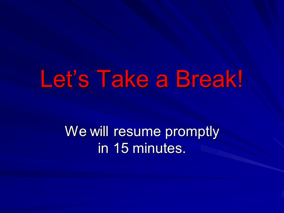 We will resume promptly in 15 minutes.