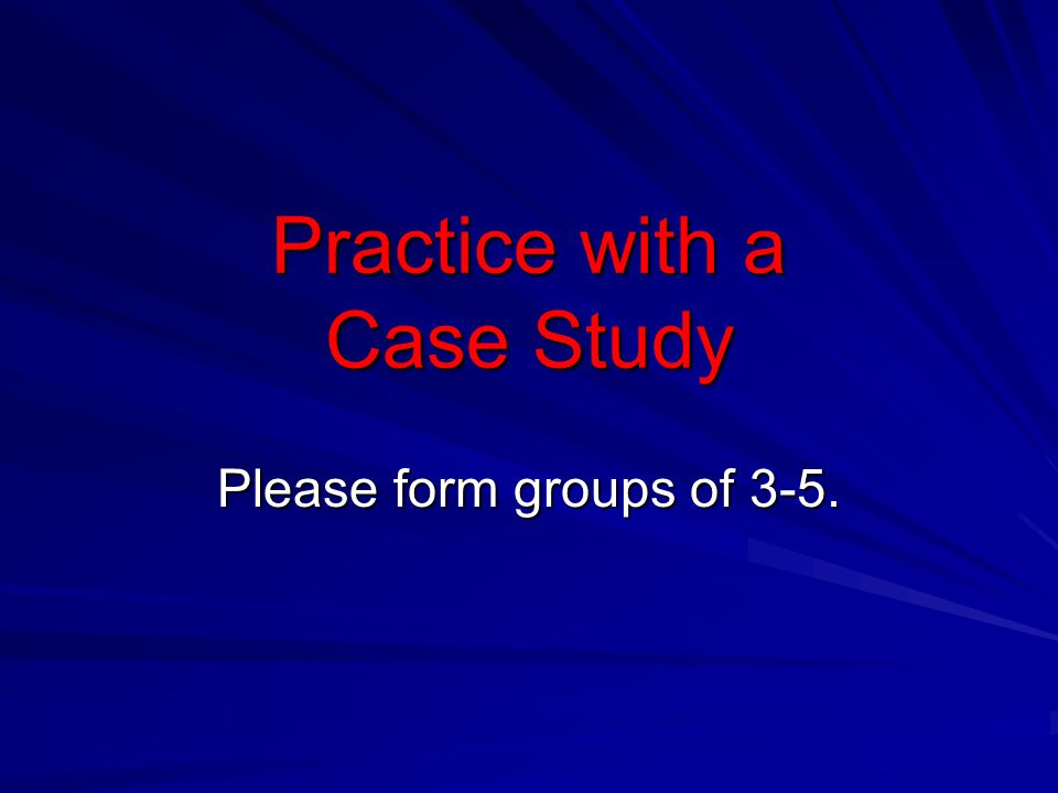 Practice with a Case Study