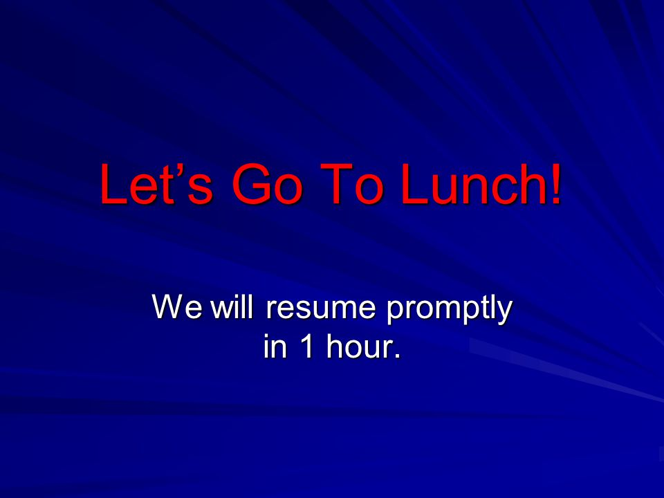 We will resume promptly in 1 hour.