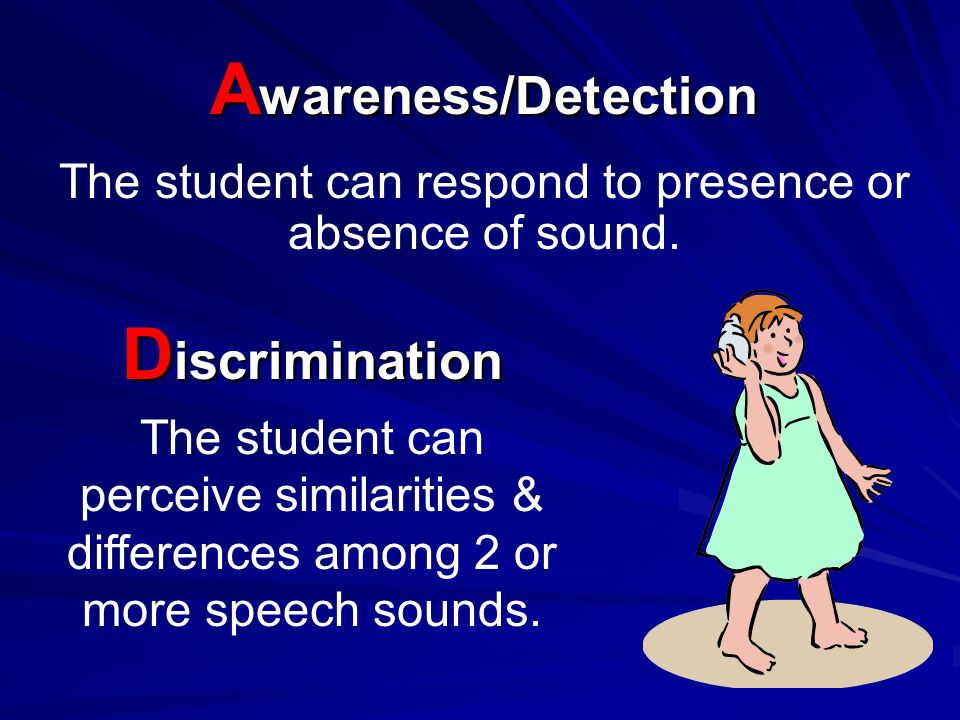 The student can respond to presence or absence of sound.