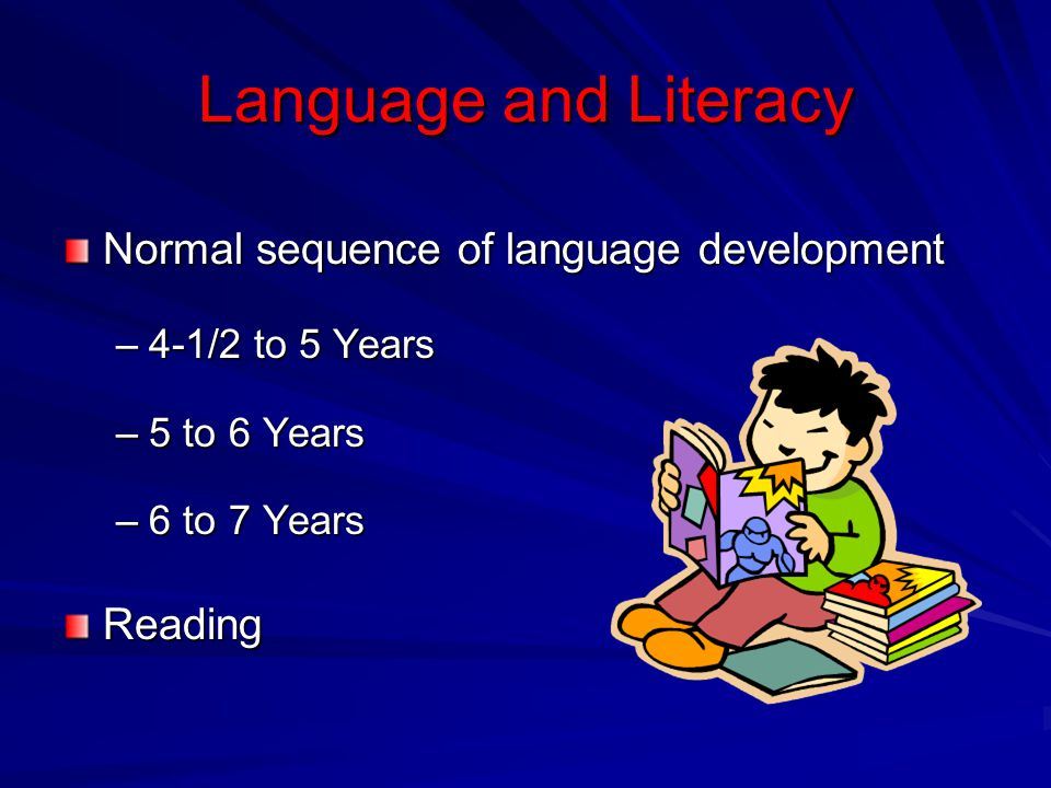 Language and Literacy Normal sequence of language development Reading