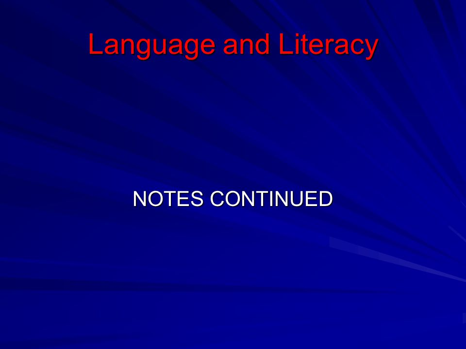 Language and Literacy NOTES CONTINUED