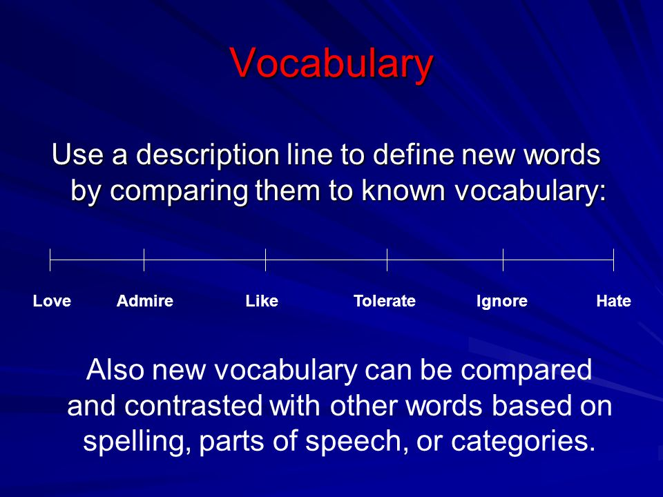 Vocabulary Use a description line to define new words by comparing them to known vocabulary: