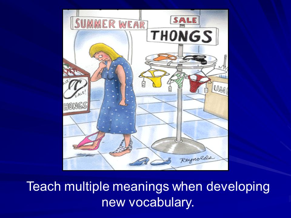 Teach multiple meanings when developing new vocabulary.