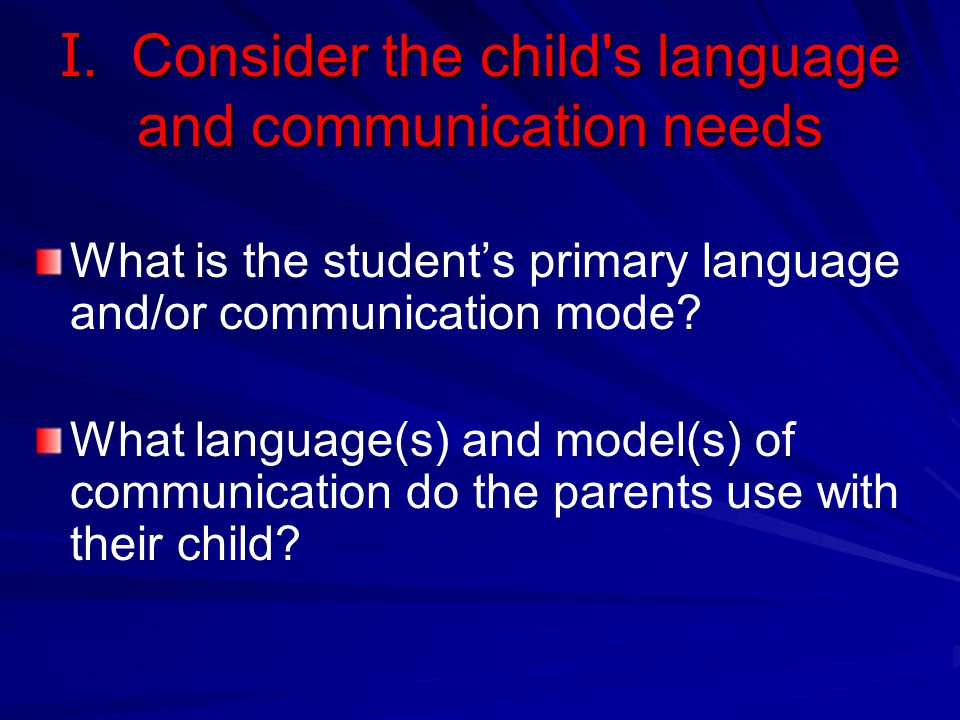 I. Consider the child s language and communication needs