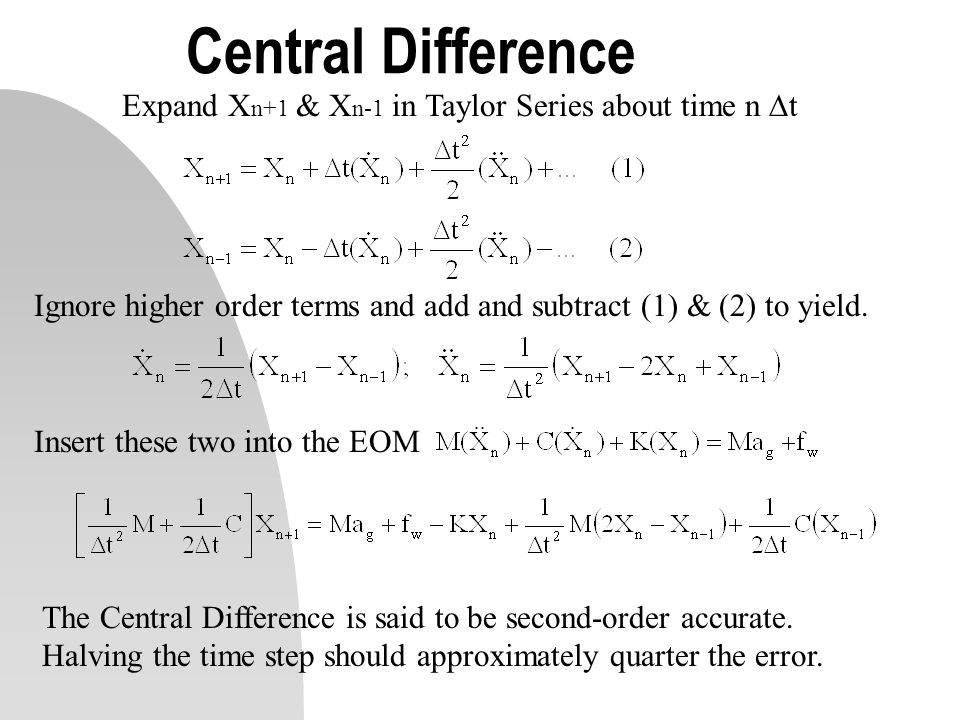 Central Difference Expand Xn+1 & Xn-1 in Taylor Series about time n t