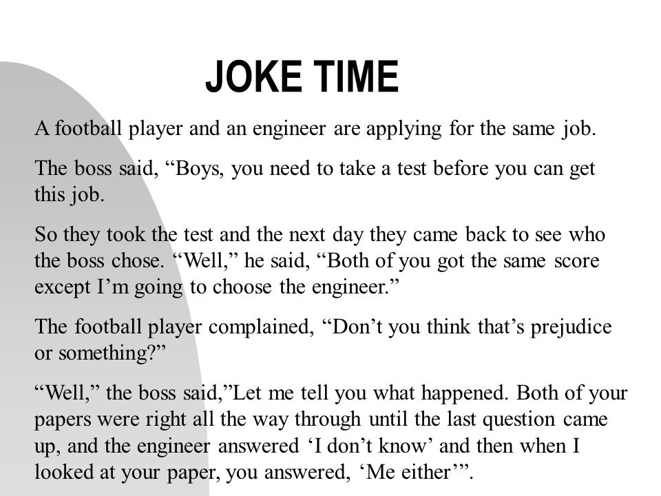 JOKE TIME A football player and an engineer are applying for the same job.
