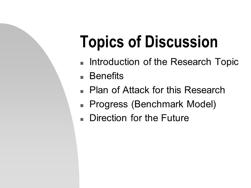 Topics of Discussion Introduction of the Research Topic Benefits