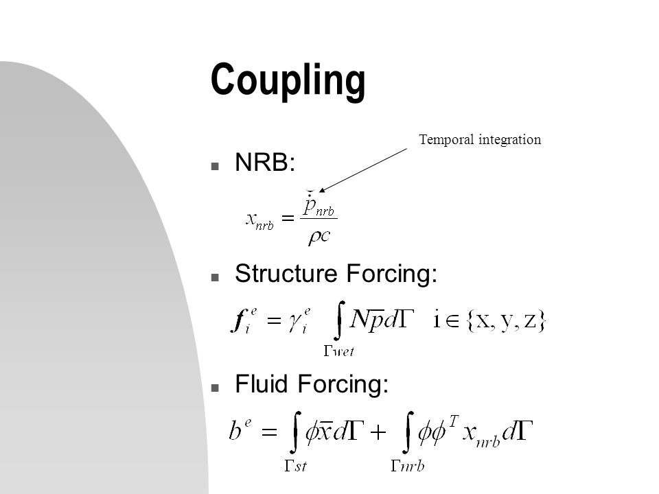 Coupling Temporal integration NRB: Structure Forcing: Fluid Forcing: