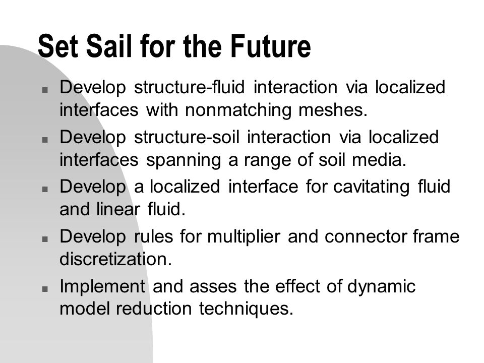 Set Sail for the Future Develop structure-fluid interaction via localized interfaces with nonmatching meshes.