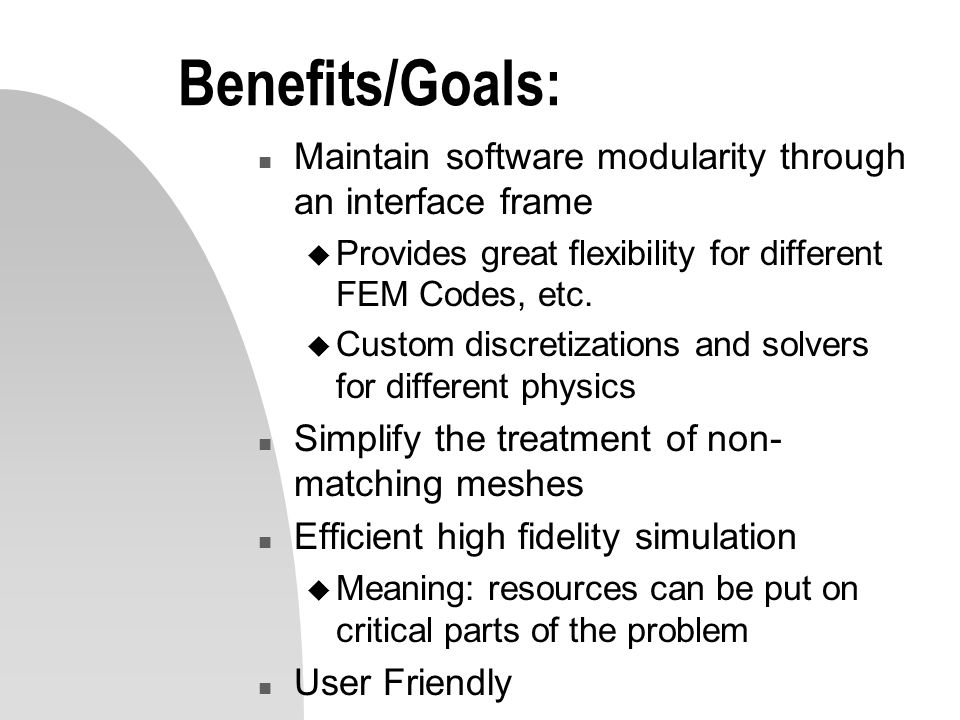3/31/2017 Benefits/Goals: Maintain software modularity through an interface frame. Provides great flexibility for different FEM Codes, etc.