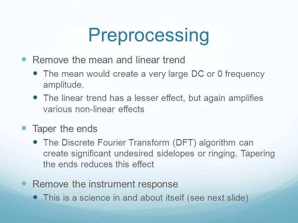 Preprocessing Remove the mean and linear trend Taper the ends