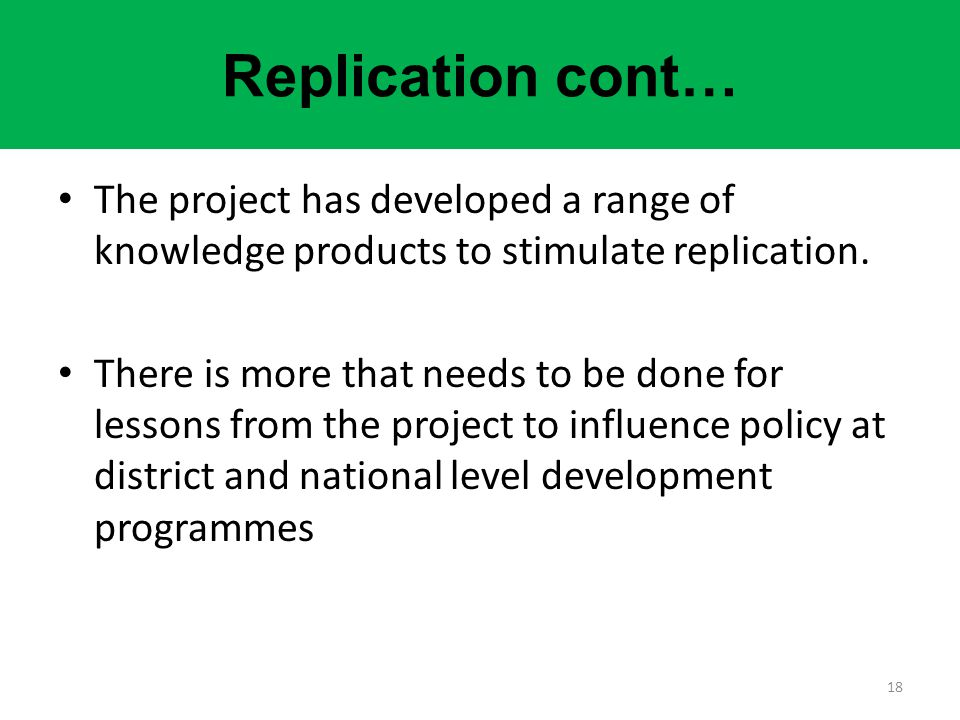 Replication cont… The project has developed a range of knowledge products to stimulate replication.