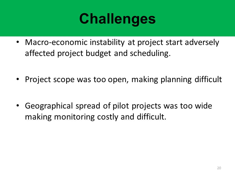 Challenges Macro-economic instability at project start adversely affected project budget and scheduling.
