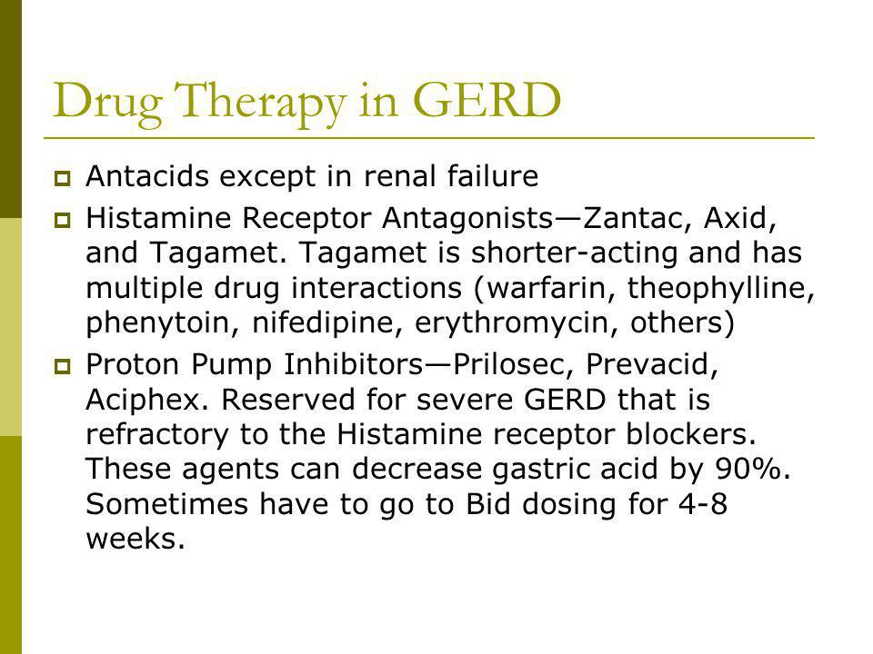 Drug Therapy in GERD Antacids except in renal failure