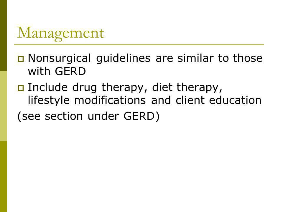 Management Nonsurgical guidelines are similar to those with GERD