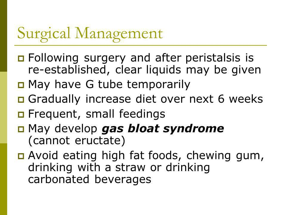 Surgical Management Following surgery and after peristalsis is re-established, clear liquids may be given.