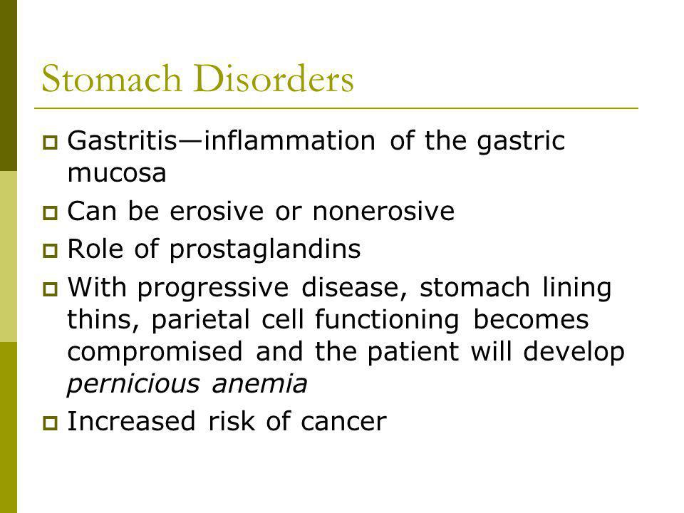 Stomach Disorders Gastritis—inflammation of the gastric mucosa