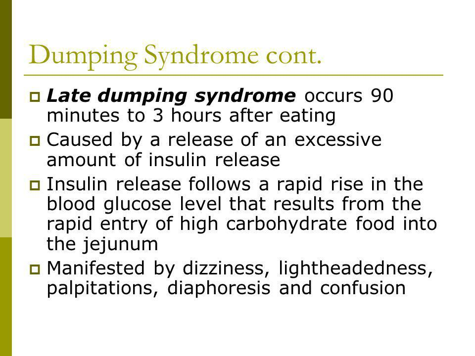 Dumping Syndrome cont. Late dumping syndrome occurs 90 minutes to 3 hours after eating.