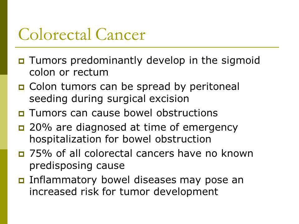 Colorectal Cancer Tumors predominantly develop in the sigmoid colon or rectum.