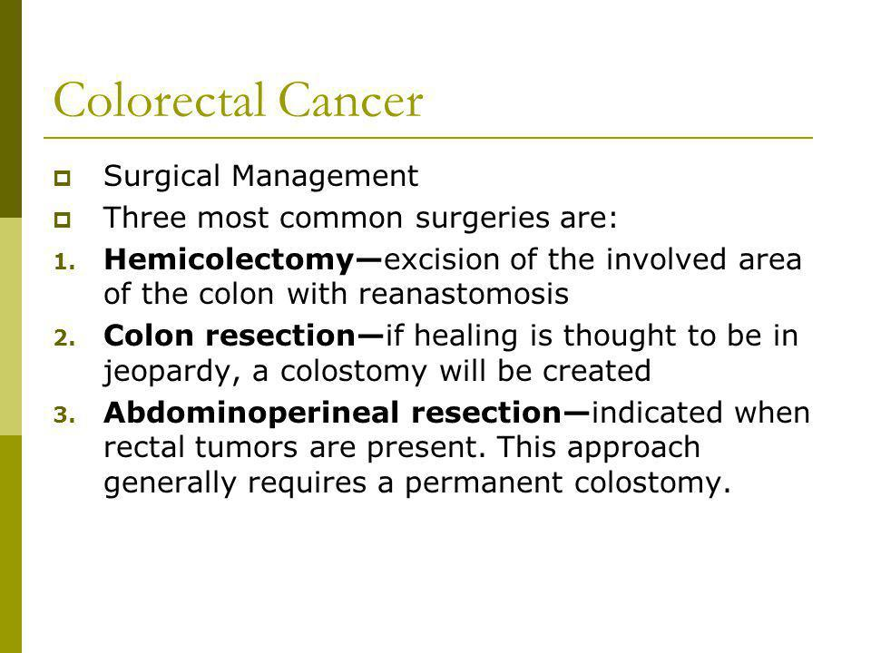Colorectal Cancer Surgical Management Three most common surgeries are: