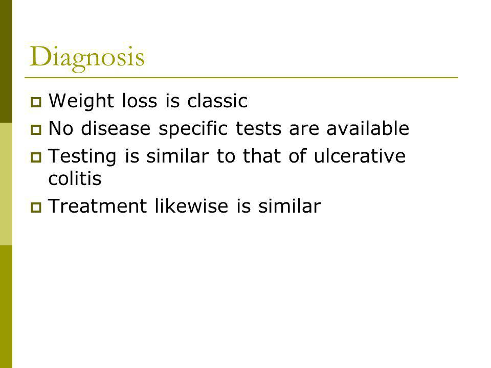 Diagnosis Weight loss is classic