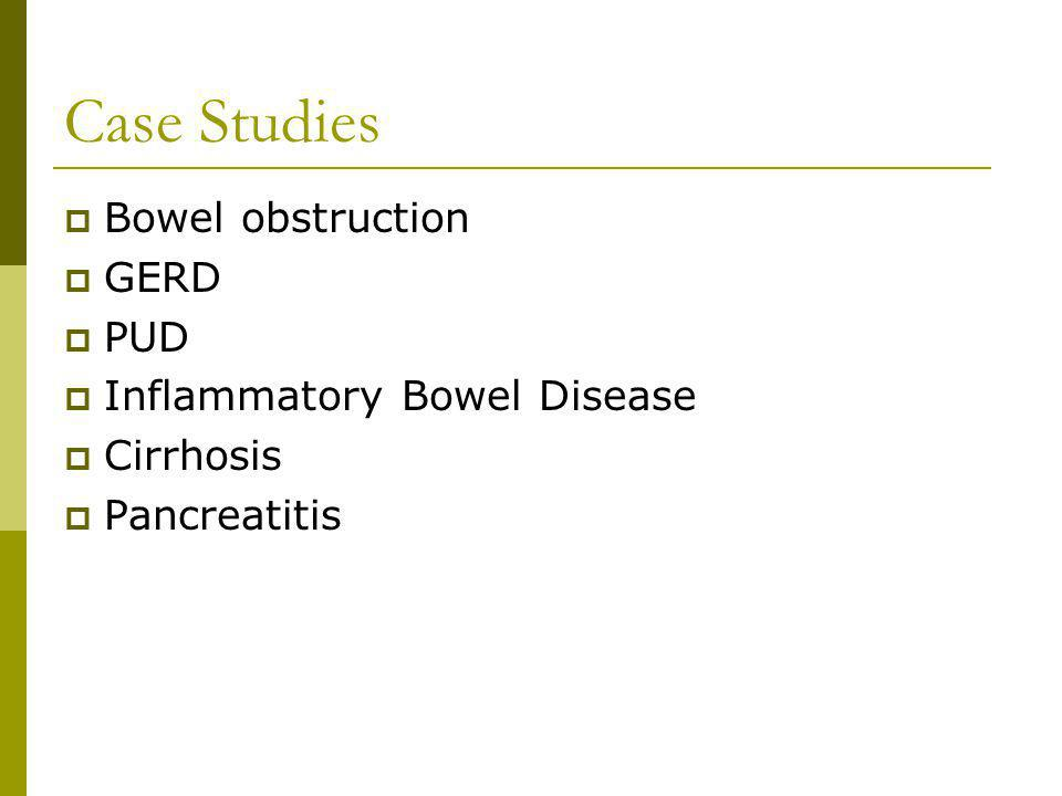 Case Studies Bowel obstruction GERD PUD Inflammatory Bowel Disease
